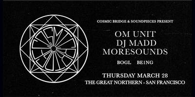 Cosmic Bridge Tour: Om Unit, DJ Madd, Moresounds — Soundpieces