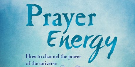 PRAYER ENERGY - HOW TO CHANNEL THE POWER OF THE UNIVERSE - Mark Bennett tickets