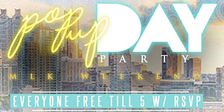 POP UP DAY PARTY - MLK WEEKEND  tickets