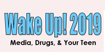 Wake Up 2019: Media, Drugs and Your Teen