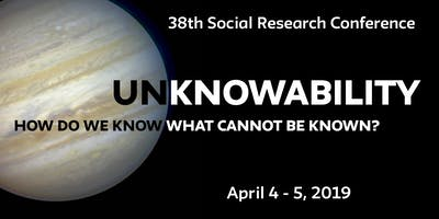 Unknowability: How Do We Know What Cannot Be Known? - 38th in the Social Research Conference Series