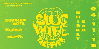 Rose Ent and 1F Present: SLUG WIFE Takeover