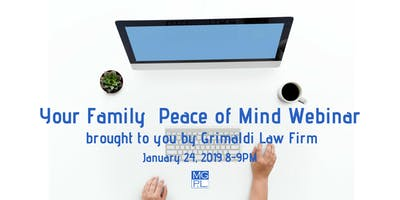 Your Family Peace of Mind Webinar brought to you by Grimaldi Law Firm