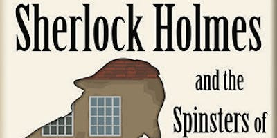 SHERLOCK HOLMES AND THE SPINSTERS OF BLACKMEAD    2 FOR 1 OPENING NIGHT