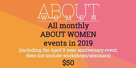 2019 ABOUT WOMEN monthly events tickets