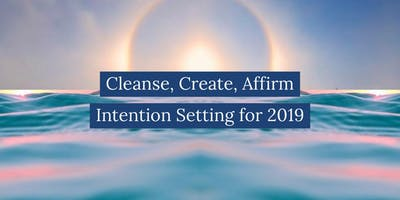Cleanse, Create, Affirm Intention Setting for 2019
