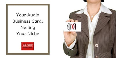 Your Audio Business Card - Nailing Your Niche!
