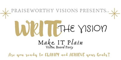 Praiseworthy Visions:  Write The Vision, Make It Plain!