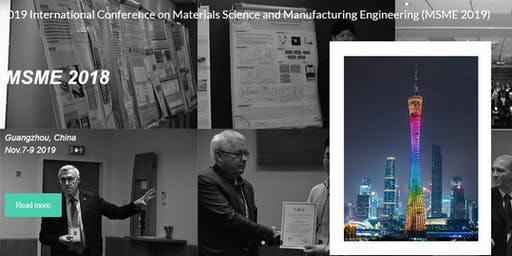 2019 International Conference on Materials Science and Manufacturing Engineering (MSME 2019)
