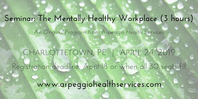 The Mentally Healthy Workplace - Charlottetown, PE - April 24, 2019