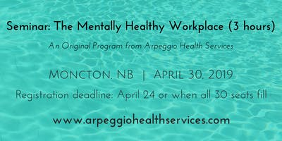 The Mentally Healthy Workplace - Moncton, NB - April 30, 2019