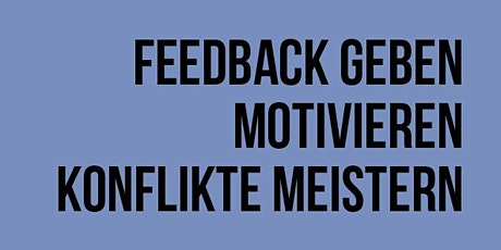 Workshop-Reihe: Feedback geben, Konflikte meistern, Motivation steigern Tickets
