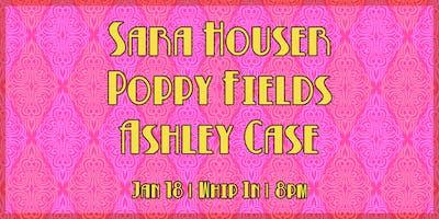 Sara Houser, Poppy Fields, Ashley Case