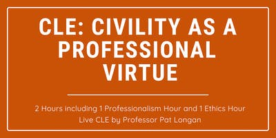 CLE: Civility as a Professional Virtue