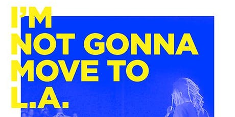 I'M NOT GONNA MOVE TO L.A. - Music Video Edition tickets