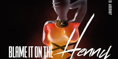 Blame It On The Henny - A Turnt Up Hip Hop And R&B Party