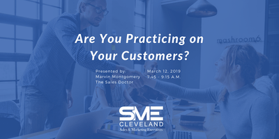 SME Cleveland Sales Workshop: Are You Practicing on Your Customers?