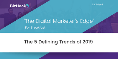 """""""The Digital Marketer's Edge"""" For Breakfast: The 5 Defining Trends of 2019"""