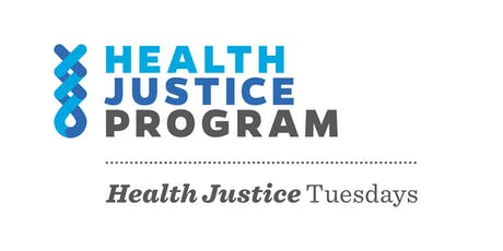 HEALTH JUSTICE TUESDAYS - HEALTH AND THE CRIMINAL JUSTICE SYSTEM tickets