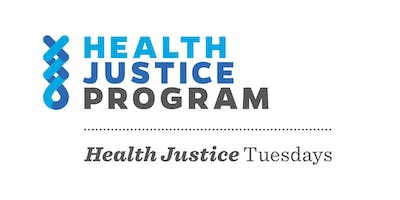 HEALTH JUSTICE TUESDAYS - HEALTH AND HUMAN RIGHTS LAW