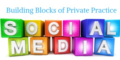 Building Blocks of Private Practice: 21st Century Marketing Using Social Media tickets