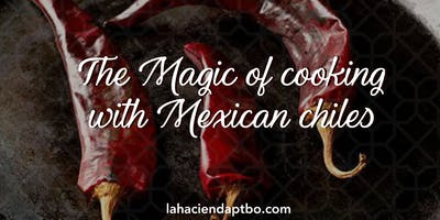 The Magic of cooking with Mexican chiles