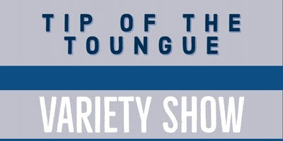 Tip of the Toungue Variety Show Birthday Edition!