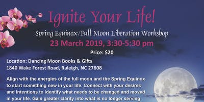 Ignite Your Life: Spring Equinox/Full Moon Liberation Workshop