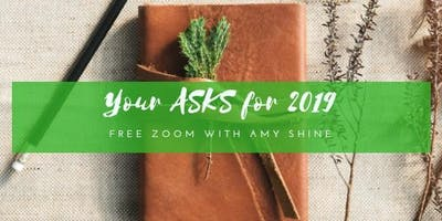 Your ASKS for 2019-Free Zoom Call