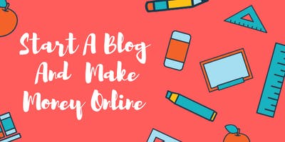 How To Start A Blog And Make Money -Online Course-