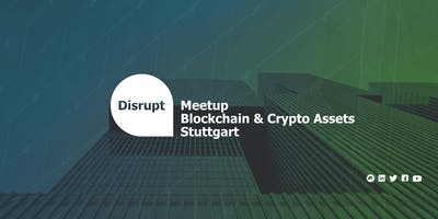 Disrupt Meetup | Blockchain and Crypto Assets Stuttgart