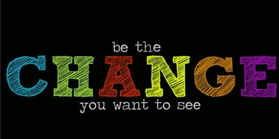 Be The Change You Want To See 2019