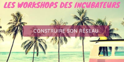 Workshop Incubateurs // construire son réseau REIMS