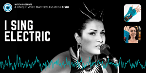 I Sing Electric: Voice Masterclass with Bishi