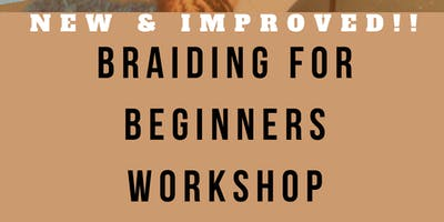 BRAIDING FOR BEGINNERS WORKSHOP
