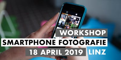 Smartphone Fotografie Workshop - 18. April 2019 - Linz