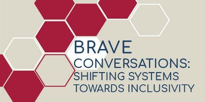 Brave Conversations: Shifting Systems Towards Inclusivity