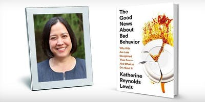 The Good News About Bad Behavior with Katherine Reynolds Lewis - Parent Expert Talk, Q&A