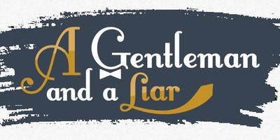 A Gentleman and a Liar March 23 at 6:30 PM