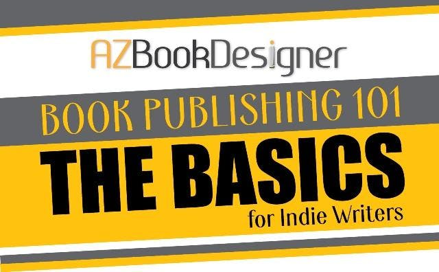 Book Publishing 101: The Basics (for Indie Writers)