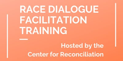 Race Dialogue Facilitation Training - Hosted by the Center for Reconciliation