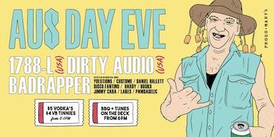 Aus Day Eve - 1788-L, Dirty Audio & Badrapper