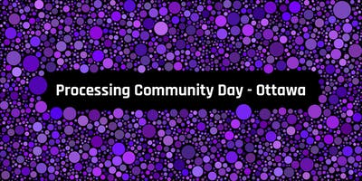 Processing Community Day Ottawa : Art + Technology Conference