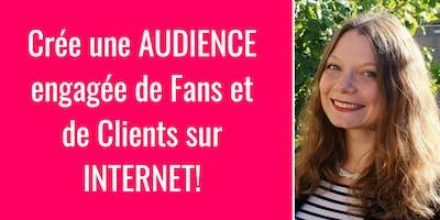 Crée une AUDIENCE engagée de fans, followers et clients sur Internet!