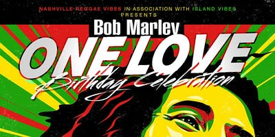 BOB MARLEY ONE LOVE BIRTHDAY CELEBRATION