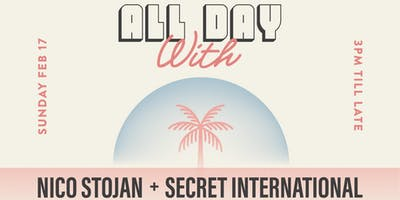 ALL DAY WITH NICO STOJAN + SECRET INTERNATIONAL