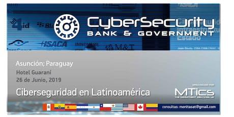 Congreso Cybersecurity Bank & Government- Asunción, Paraguay entradas