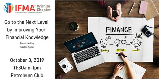 IFMA Wichita October 2019 - Go to the Next Level by Improving Your Financial Knowledge