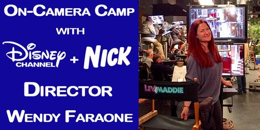 Disney and Nickelodeon Director Wendy Faraone's On-Camera Camp