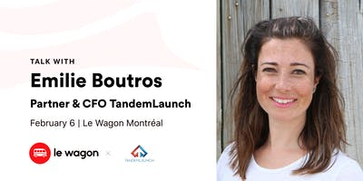Le Wagon Talk with Emilie Boutros, Partner & CFO, TandemLaunch